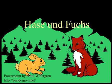 Hase und Fuchs Powerpoint by: Paul Widergren
