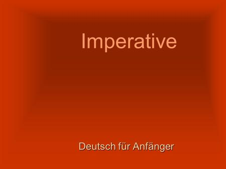 Imperative Deutsch für Anfänger. Imperative The Imperative is the same as the Command form.