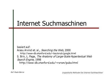 Internet Suchmaschinen basiert auf: Arasu Arvind et. al., Searching the Web, 2000  S. Brin, L. Page, The.