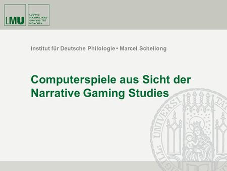Institut für Deutsche Philologie Marcel Schellong Computerspiele aus Sicht der Narrative Gaming Studies.