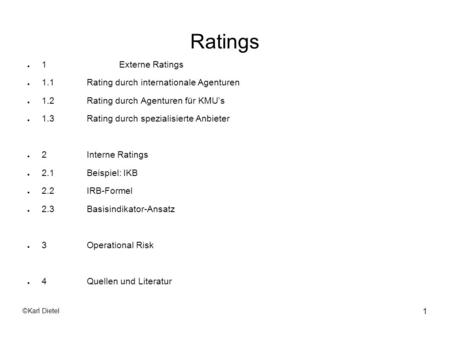 ©Karl Dietel 1 Ratings 1Externe Ratings 1.1Rating durch internationale Agenturen 1.2Rating durch Agenturen für KMUs 1.3Rating durch spezialisierte Anbieter.