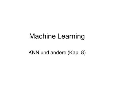 Machine Learning KNN und andere (Kap. 8).
