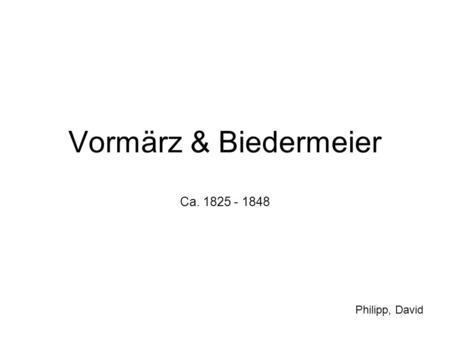 Vormärz & Biedermeier Ca. 1825 - 1848 Philipp, David.