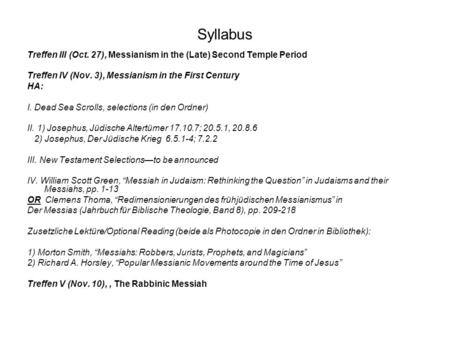 Syllabus Treffen III (Oct. 27), Messianism in the (Late) Second Temple Period Treffen IV (Nov. 3), Messianism in the First Century HA: I. Dead Sea Scrolls,