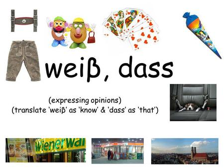 Weiβ, dass (expressing opinions) (translate weiβ as know & dass as that)