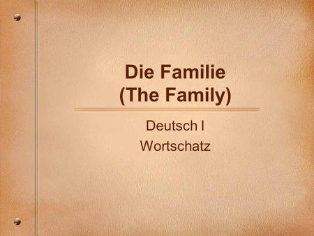 Die Familie (The Family) Deutsch I Wortschatz. die Urgrosseltern = Great-grandparents die Urgrossmutter = Great-grandmother der Urgrossvater = Great-grandfather.