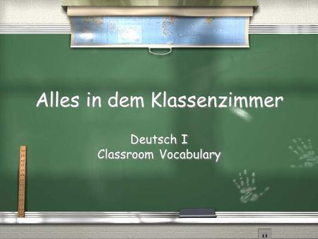 Alles in dem Klassenzimmer Deutsch I Classroom Vocabulary Deutsch I Classroom Vocabulary.