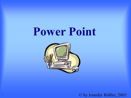 Power Point 1© by Jennifer Rößler, 2005. Was ist Power Point eigentlich? 2© by Jennifer Rößler, 2005.