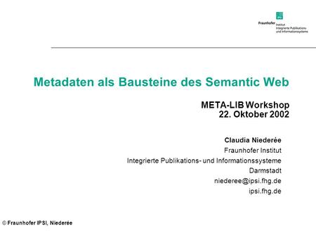 Metadaten als Bausteine des Semantic Web META-LIB Workshop 22