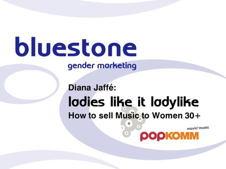 Diana Jaffé: ladies like it ladylike How to sell Music to Women 30+