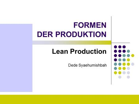 FORMEN DER PRODUKTION Lean Production Dede Syaehumishbah.
