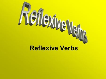 Reflexive Verbs. What is Reflexive? Where a verbs subject (the initiator of the action) is the same person as that verbs object (the person acted upon).