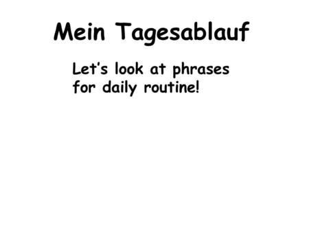 Mein Tagesablauf Let's look at phrases for daily routine!