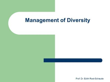 Prof. Dr. Edith Rost-Schaude Management of Diversity.