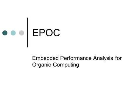 EPOC Embedded Performance Analysis for Organic Computing.