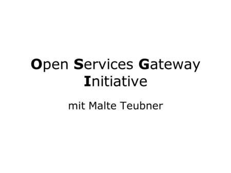 Open Services Gateway Initiative mit Malte Teubner.