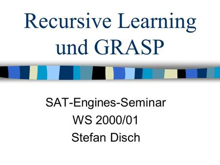 Recursive Learning und GRASP SAT-Engines-Seminar WS 2000/01 Stefan Disch.