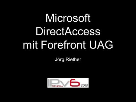Microsoft DirectAccess mit Forefront UAG Jörg Riether.