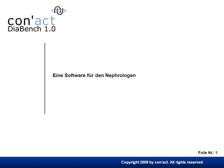 Copyright 2008 by conact. All rights reserved. Folie Nr.: 1 Eine Software für den Nephrologen.