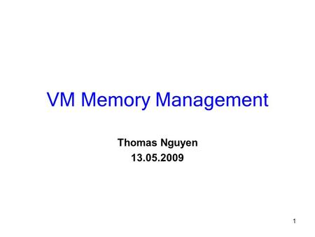 1 VM Memory Management Thomas Nguyen 13.05.2009. 2 VM Memory Management Was ist Memory Management? Was hat Garbage Collection mit Memory Management zu.