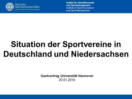 Institut für Sportökonomie und Sportmanagement Institute of Sport Economics and Sport Management Situation der Sportvereine in Deutschland und Niedersachsen.