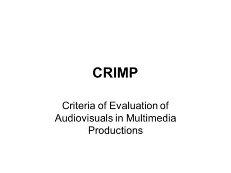 CRIMP Criteria of Evaluation of Audiovisuals in Multimedia Productions.