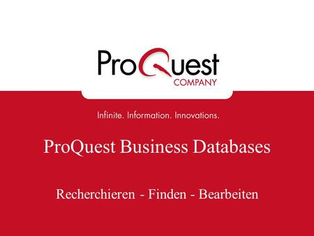 ProQuest Business Databases Recherchieren - Finden - Bearbeiten.