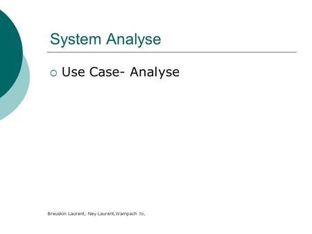 System Analyse Use Case- Analyse Breuskin Laurent, Ney Laurent,Wampach Jo,