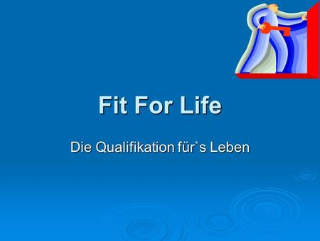 Fit For Life Die Qualifikation für`s Leben. Religion Fit For Life Theater Geld Selbsterfahrung Studienfahrt Moderation EDV Partnerschaft Persönlichkeit.