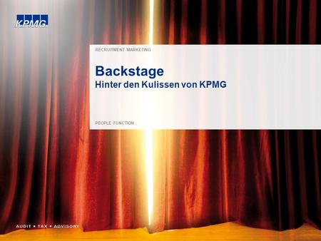 1 RECRUITMENT MARKETING PEOPLE FUNCTION Backstage Hinter den Kulissen von KPMG.