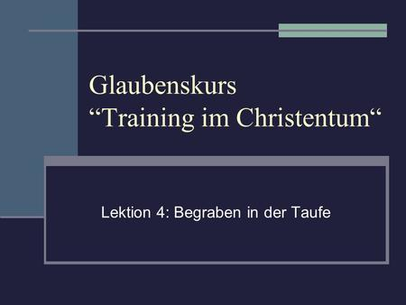 Glaubenskurs Training im Christentum Lektion 4: Begraben in der Taufe.