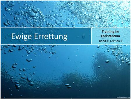Ewige Errettung Training im Christentum Band 1; Lektion 5.