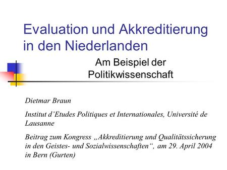 Evaluation und Akkreditierung in den Niederlanden Am Beispiel der Politikwissenschaft Dietmar Braun Institut dEtudes Politiques et Internationales, Université