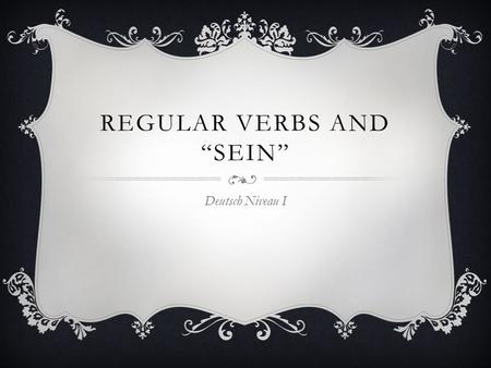 "Regular Verbs and ""Sein"""