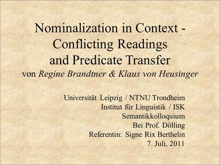 Nominalization in Context - Conflicting Readings and Predicate Transfer von Regine Brandtner & Klaus von Heusinger Universität Leipzig / NTNU Trondheim.