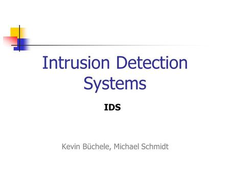 Intrusion Detection Systems Kevin Büchele, Michael Schmidt IDS.