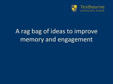 A rag bag of ideas to improve memory and engagement.