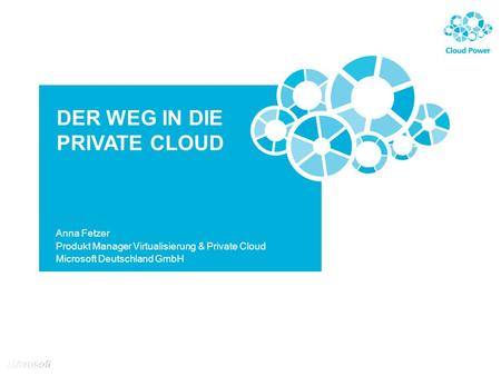 DER WEG IN DIE PRIVATE CLOUD Anna Fetzer Produkt Manager Virtualisierung & Private Cloud Microsoft Deutschland GmbH.