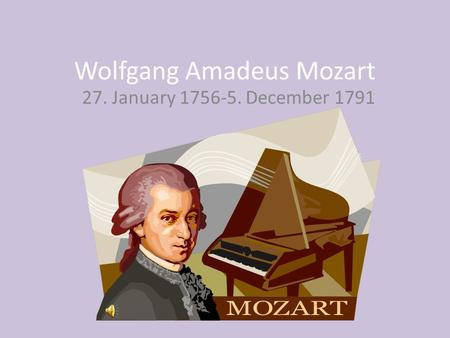 Wolfgang Amadeus Mozart 27. January 1756-5. December 1791.