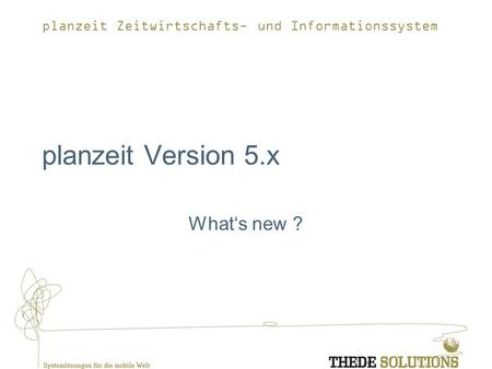Planzeit Version 5.x What's new ?.