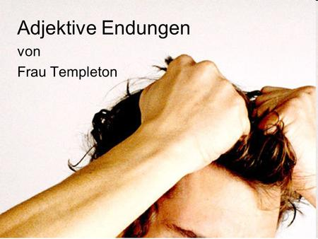 Adjektive Endungen von Frau Templeton. When does an adjective need an ending? Only adjectives that precede a noun which they modify -- MUST have an ending.