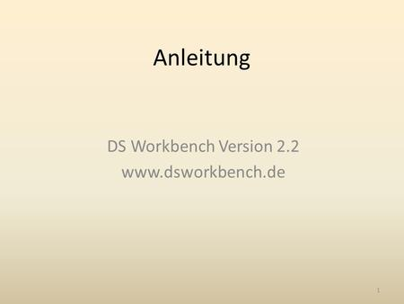 Anleitung DS Workbench Version 2.2 www.dsworkbench.de 1.