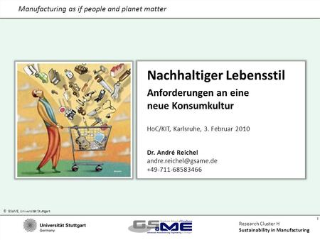 © GSaME, Universität Stuttgart 1 Research Cluster H Sustainability in Manufacturing Manufacturing as if people and planet matter Nachhaltiger Lebensstil.
