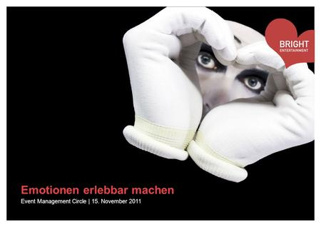 Emotionen erlebbar machen Event Management Circle | 15. November 2011.