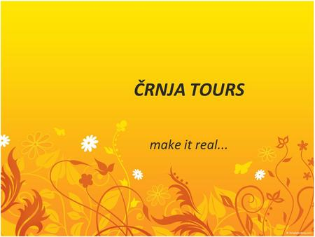ČRNJA TOURS make it real....