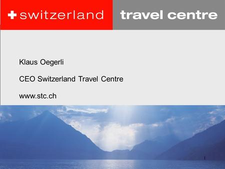 1 Klaus Oegerli CEO Switzerland Travel Centre www.stc.ch.