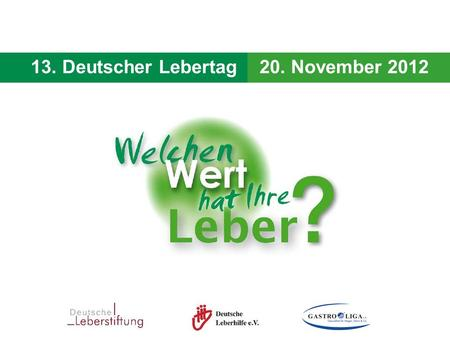 13. Deutscher Lebertag - 20. November 2012 13. Deutscher Lebertag20. November 2012.