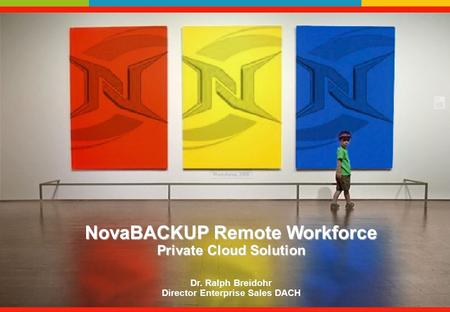 NovaBACKUP Remote Workforce Private Cloud Solution NovaBACKUP Remote Workforce Private Cloud Solution Dr. Ralph Breidohr Director Enterprise Sales DACH.