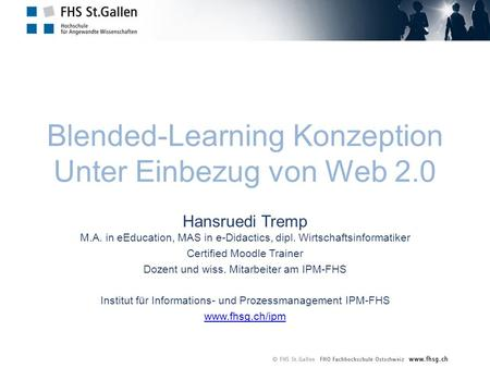Blended-Learning Konzeption Unter Einbezug von Web 2.0 Hansruedi Tremp M.A. in eEducation, MAS in e-Didactics, dipl. Wirtschaftsinformatiker Certified.