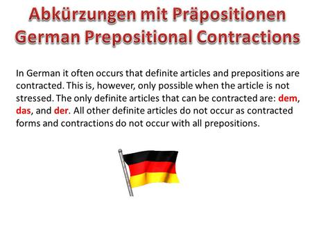 In German it often occurs that definite articles and prepositions are contracted. This is, however, only possible when the article is not stressed. The.